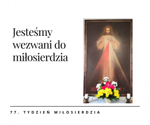 77. Tydzień Miłosierdzia - Jesteśmy wezwani do miłosierdzia.